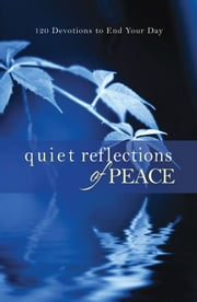 Quiet Reflections of Peace - 120 Devotions to End Your Day ebook by Baker Publishing Group