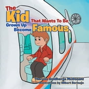 The Kid That Wants To Be A Grown Up Become Famous ebook by Theresa Goldberga McDonald
