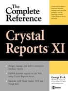 Crystal Reports XI: The Complete Reference ebook by George Peck