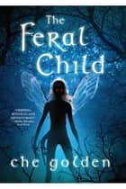 The Feral Child ebook by Che Golden
