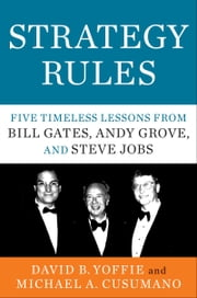 Strategy Rules - Five Timeless Lessons from Bill Gates, Andy Grove, and Steve Jobs ebook by David B. Yoffie, Michael A. Cusumano