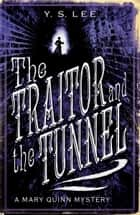 The Traitor and the Tunnel - A Mary Quinn Mystery ebooks by Y. S. Lee