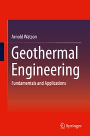 Geothermal Engineering - Fundamentals and Applications ebook by Arnold Watson