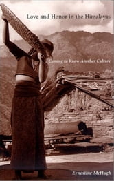 Love and Honor in the Himalayas - Coming To Know Another Culture ebook by Ernestine McHugh