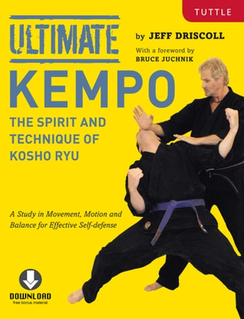 Ultimate Kempo - The Spirit and Technique of Kosho Ryu (Downloadable Media Included) ebook by Jeff Driscoll