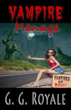Vampire Menage ebook by G. G. Royale