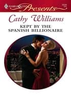 Kept by the Spanish Billionaire ebook by Cathy Williams