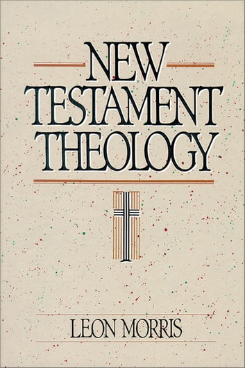 New Testament Theology ebook by Leon Morris