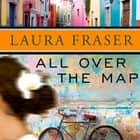 All Over the Map audiobook by Laura Fraser