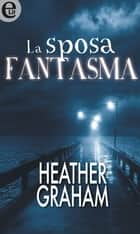 La sposa fantasma (eLit) - eLit ebook by Heather Graham