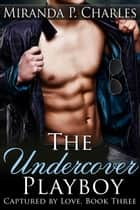 The Undercover Playboy - Captured by Love, #3 ebook by