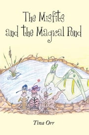The Misfits and the Magical Pond ebook by Tina Orr