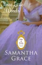 Three Little Words ebook by Samantha Grace