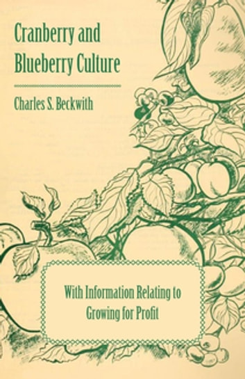 Cranberry and Blueberry Culture - With Information Relating to Growing for Profit ebook by Various Authors