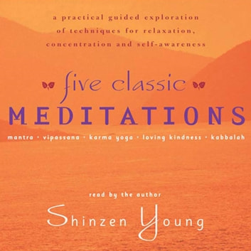 Five Classic Meditations - A Practical Guided Exploration of Techniques for Relaxation, Concentration and Self-Awareness audiobook by Shinzen Young