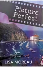 Picture Perfect ebook by Lisa Moreau