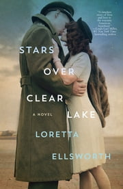 Stars Over Clear Lake - A Novel ebook by Loretta Ellsworth
