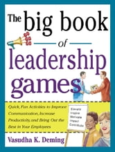 The Big Book of Leadership Games: Quick, Fun Activities to Improve Communication, Increase Productivity, and Bring Out the Best in Employees - Quick, Fun, Activities to Improve Communication, Increase Productivity, and Bring Out the Best In Yo ebook by Vasudha Deming