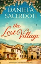The Lost Village - A heartbreaking World War 2 historical novel ebook by Daniela Sacerdoti