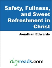 Safety, Fullness, and Sweet Refreshment in Christ ebook by Edwards, Jonathan