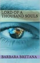 Lord of A Thousand Souls ebook by Barbara Bretana