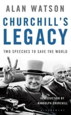 Churchill's Legacy ebook by The Rt Hon. Lord Alan Watson