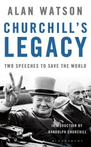 Churchill's Legacy - Two Speeches to Save the World ebook by The Rt Hon. Lord Alan Watson
