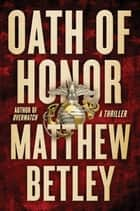 Oath of Honor - A Thriller ebook by Matthew Betley