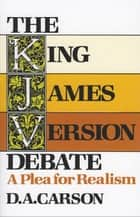 The King James Version Debate ebook by D. A. Carson