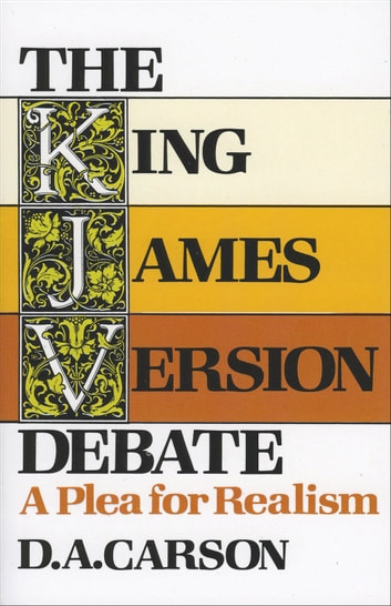 The King James Version Debate - A Plea for Realism ebook by D. A. Carson