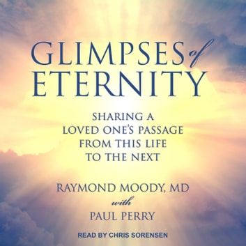 Glimpses of Eternity - Sharing a Loved One's Passage from this Life to the Next audiobook by Raymond A. Moody Jr, MD, PhD,Paul Perry