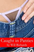 Caught in Panties ebook by Will Richards