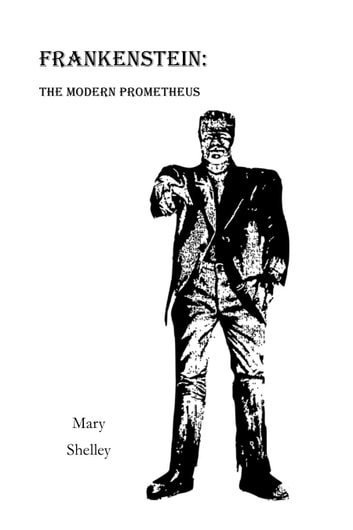 Frankenstein - The Modern Prometheus ebook by Mary Shelley