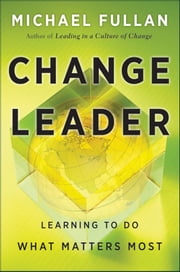 Change Leader - Learning to Do What Matters Most ebook by Michael Fullan