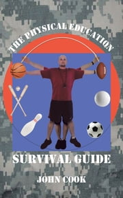 The Physical Education Survival Guide ebook by John Cook