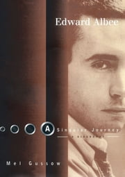 Edward Albee: A Singular Journey - A Biography ebook by Mel Gussow