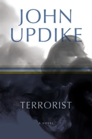 Terrorist - A Novel ebook by John Updike