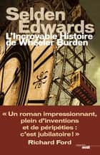 L'incroyable histoire de Wheeler Burden ebook by Selden EDWARDS, Hubert TEZENAS