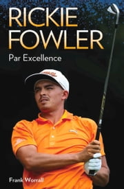 Rickie Fowler - Par Excellence ebook by Frank Worrall