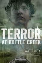 Terror at Bottle Creek ebook by Watt Key