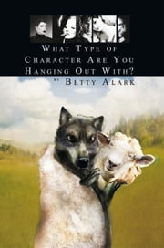 What Type of Character Are You Hanging Out With? ebook by Betty Alark