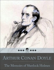 The Memoirs of Sherlock Holmes: The Adventure of the Yellow Face, Silver Blaze, Stockbroker's Clerk, Gloria Scott, Musgrave Ritual, Reigate Squire, Crooked Man, Resident Patient, Greek Interpreter, Naval Treaty, Final Problem (Beloved Books Edition) ebook by Arthur Conan Doyle
