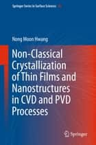 Non-Classical Crystallization of Thin Films and Nanostructures in CVD and PVD Processes ebook by Nong Moon Hwang