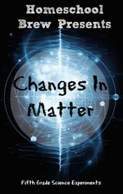Changes In Matter - Fifth Grade Science Experiments ebook by Thomas Bell