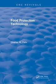 Food Protection Technology ebook by Charles W. Felix