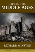 Life in the Middle Ages ebook by Richard Winston