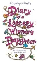 Diary of a Lottery Winner's Daughter ebook by Penelope Bush