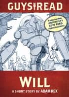 Guys Read: Will - A Short Story from Guys Read: Funny Business ebook by Adam Rex, Adam Rex, Jon Scieszka