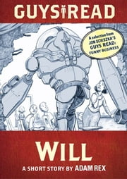 Guys Read: Will - A Short Story from Guys Read: Funny Business ebook by Adam Rex,Adam Rex,Jon Scieszka