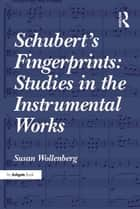 Schubert's Fingerprints: Studies in the Instrumental Works ebook by Susan Wollenberg